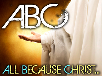 ABC: All Because Christ...