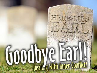 Goodbye Earl! Dealing With Inner Conflict...