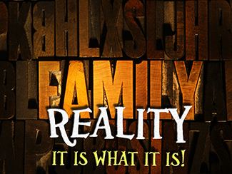 Family Reality! It Is What It Is...