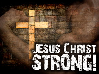 Jesus Christ STRONG!