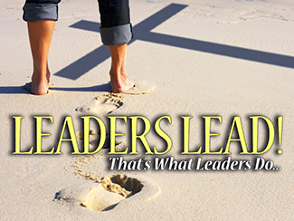 LEADERS LEAD: That's What Leaders Do...