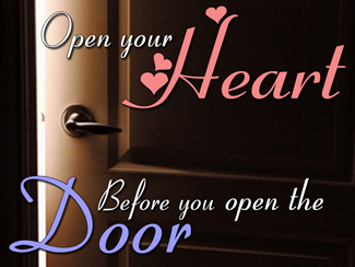 Open Your Heart Before You Open The Door!