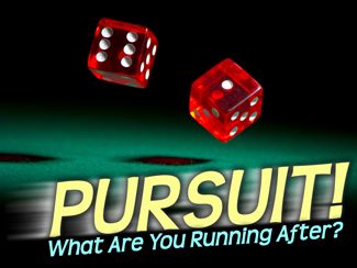 PURSUIT! What Are You Running After?